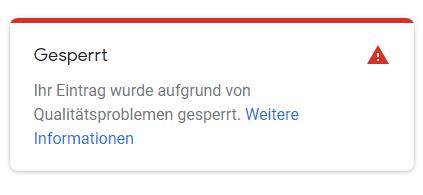 Ihr Eintrag bei Google my Business wurde aufgrund von Qualitätsproblemen gesperrt.