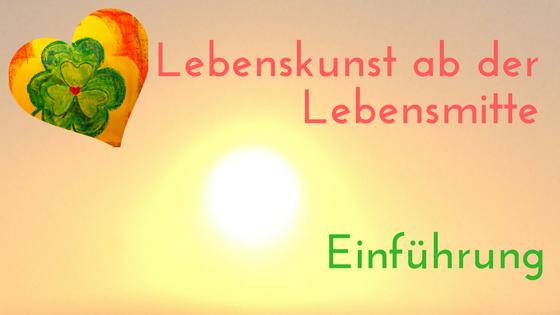 Einführung Lebenskunst in der Lebensmitte, 50Plus, Kerstin Frei