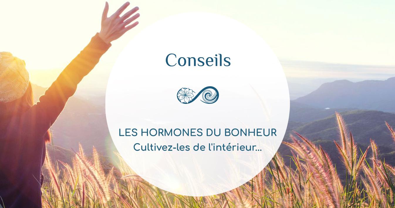 LES HORMONES DU BONHEUR : cultivez-les de l'intérieur...