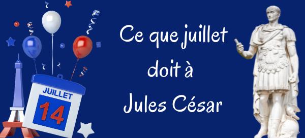 Ce que juillet doit à César