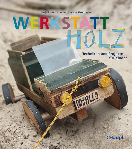 Werkstatt Holz Techniken Und Projekte Für Kinder Die Werkkiste