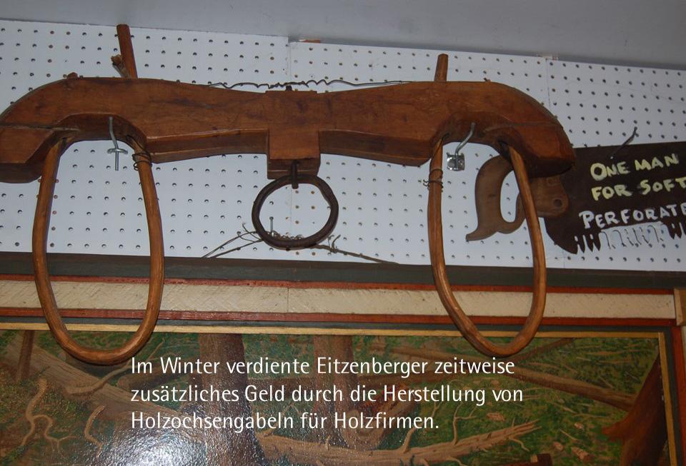 Im Winter verdiente Eitzenberger zeitweise zusätzliches Geld durch die Herstellung von Holzochsengabeln für Holzfirmen.