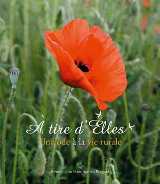 Livre A tire d'Elles une ode à la vie rurale - témoignage d'agricultrices et recettes de cuisine