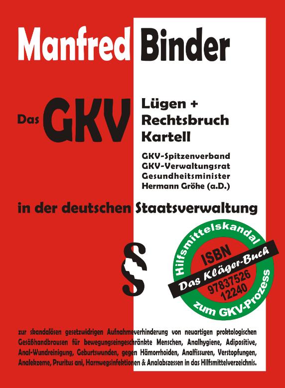 2. Auflage. Das GKV Lügen und Rechtsbruch Kartell in der der deutschen Staatsverwaltung