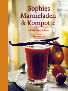 Sophies Marmeladen & Kompotte - Sophie Dudemaine