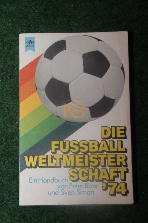 Die Fußball Weltmeisterschaft ´74 ein Handbuch von Peter Bizer und Sven Simon
