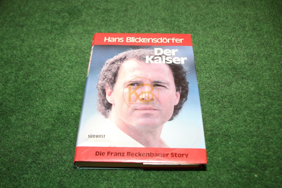 Hans Blickensdörfer Der Kaiser Die Franz Beckenbauer Story