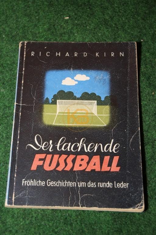 Der lachende Fussball; Fröhliche Geschichten um das runde Leder von Richard Kirn.