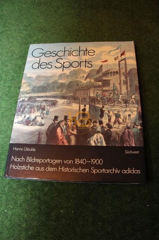 Geschichte des Sport von Hanns Glöckle Nach Bildreportagen von 1840 - 1900 Holzstiche aus dem Historischen Sportarchiv adidas