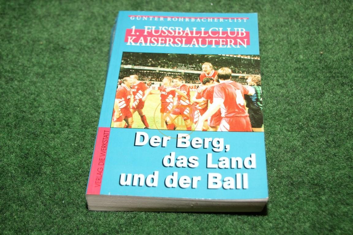 Günter Rohrbacher-List 1. Fussballclub Kaiserslautern Der Berg, das Land und der Ball vom Verlag die Werkstadt
