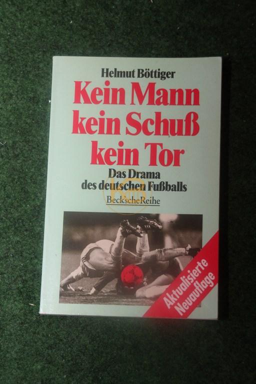 Helmut Böttiger Kein Mann kein Schuß kein Tor Das Drama des deutschen Fußballs Becksche Reihe