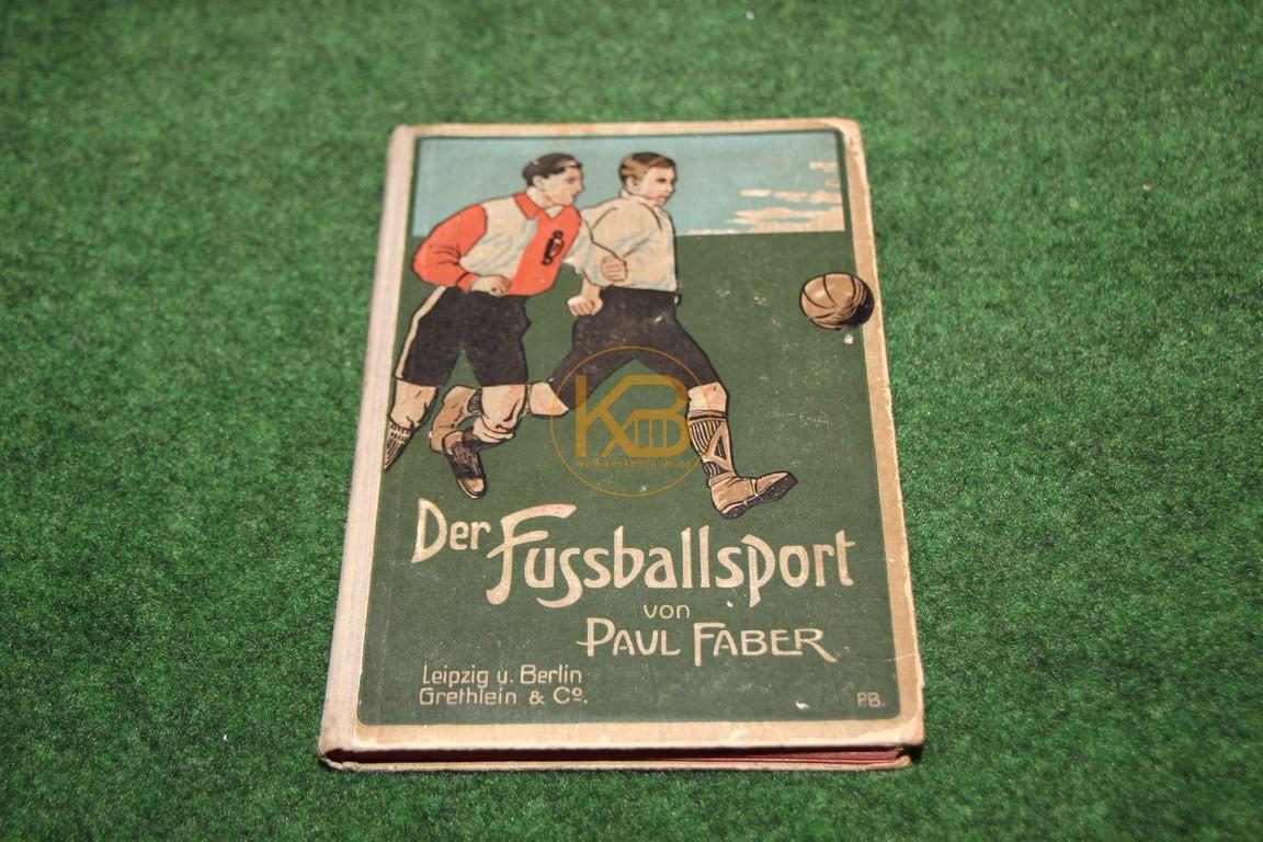 Der Fußballsport von Paul Faber von Leipzig u. Berlin Grethlein & Co