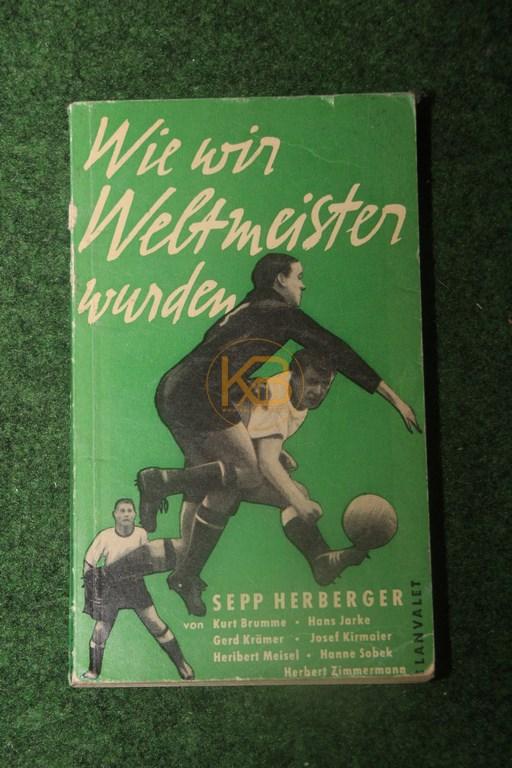 Wie wir Weltmeister wurden von Kurt Brumme Hans Jarke Gerd Krämer Josef Kirmaier Heribert Meisel Hanne Sobek Herbert Zimmermann im lanvalet Verlag