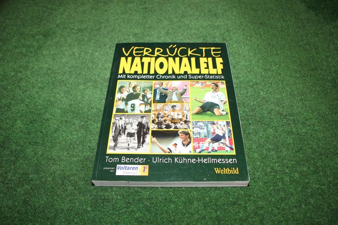 Verrückte Nationalelf mit kompletter Chronik und Super-Statistik von Tom Bender und Ulrich Kühne-Hellmessen im Weltbild Verlag