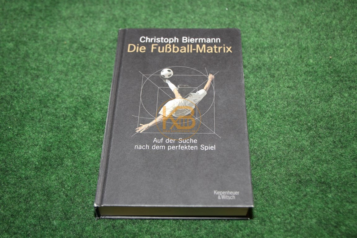 Christoph Biermann Die Fußball Matrix von Kiepenheuer & Witsch