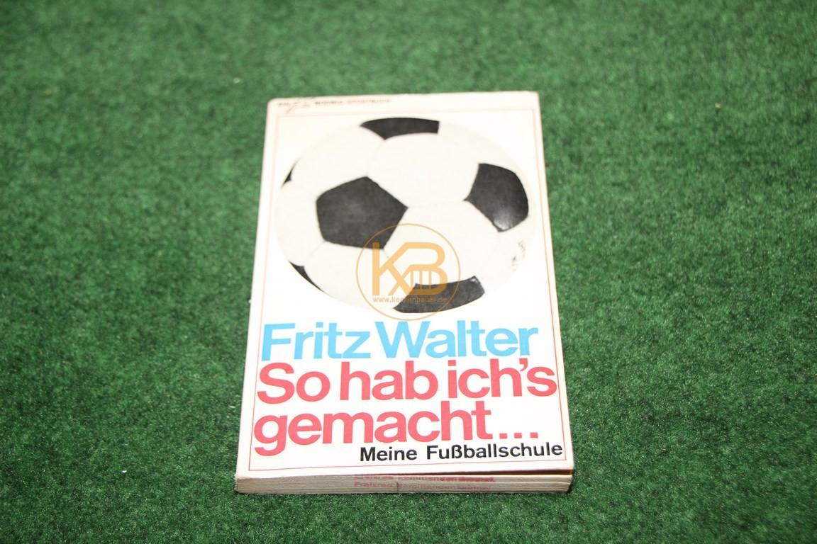 Fritz Walter So hab ich´s gemacht... Meine Fußballschule