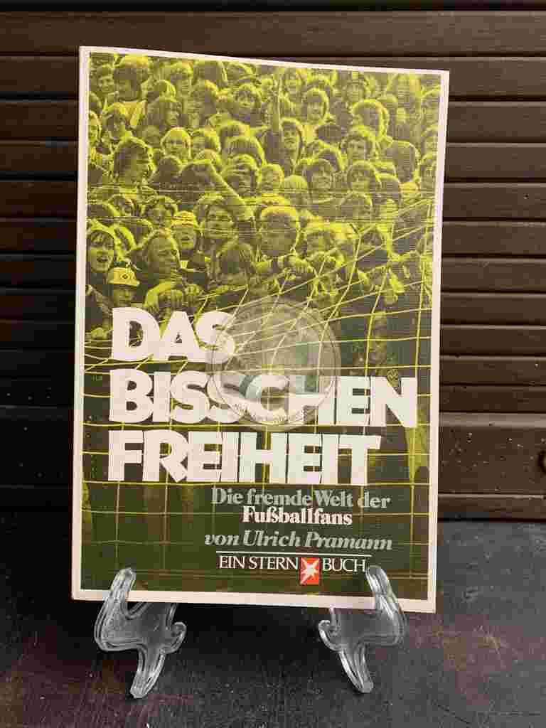 Das bisschen Freiheit Die fremde Welt der Fußballfans von Ulrich Pramann aus dem Jahr 1980
