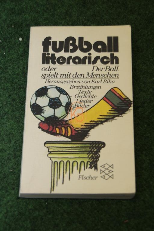 Fußball literarisch oder Der Ball spielt mit dem Menschen von Karl Riha im Fischer Verlag