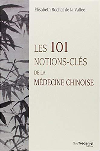 Couverture du livre Les 101 Notions-Clés de la Médecine Chinoise, par Elisabeth Rochat de la Vallée.