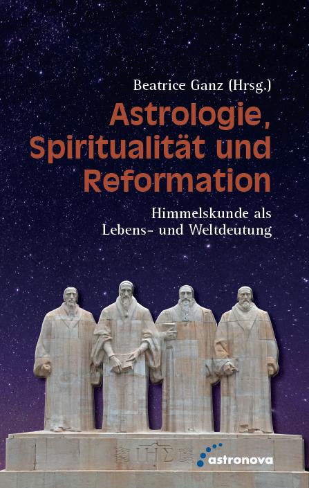 """""""Astrologie, Spiritualität und die Reformation - Himmelskund als Lebens- und Weltdeutung"""", Hrsg. Beatrice Ganz"""