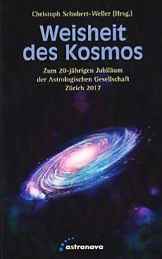 Weisheit des Kosmos, Festschrift zum 20-jährigen Jubiläum der Astrologischen Gesellschaft Zürich, (Hrsg.) Dr. Christoph Schubert-Weller