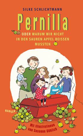 Silke Schlichtmann Pernilla oder Warum wir nicht in den sauren Apfel beißen mussten. Mit Illustrationen von Susanne Göhlich