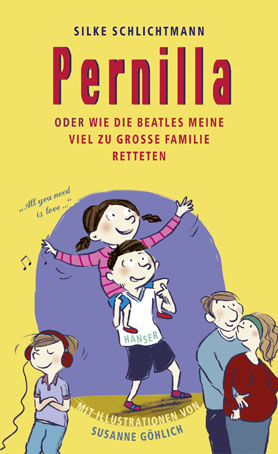 Silke Schlichtmann Pernilla oder Wie die Beatles meine viel zu große Familie retteten. Mit Illustrationen von Susanne Göhlich