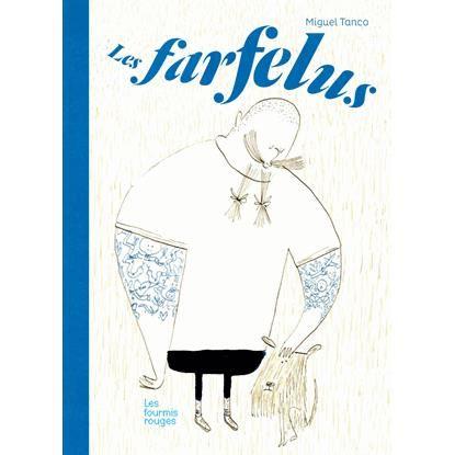 Les Farfelus, de Miguel Tanco, aux éditions Les Fourmis Rouges.