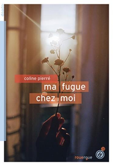 Ma fugue chez moi, de Coline Pierré. Editions Le Rouergue