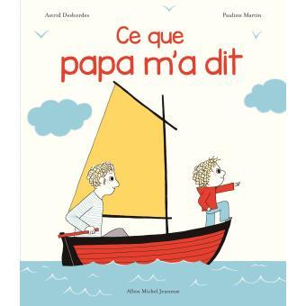 Ce que Papa m'a dit, Agnès Desbordes et Pauline Martin, Albin Michel Jeunesse