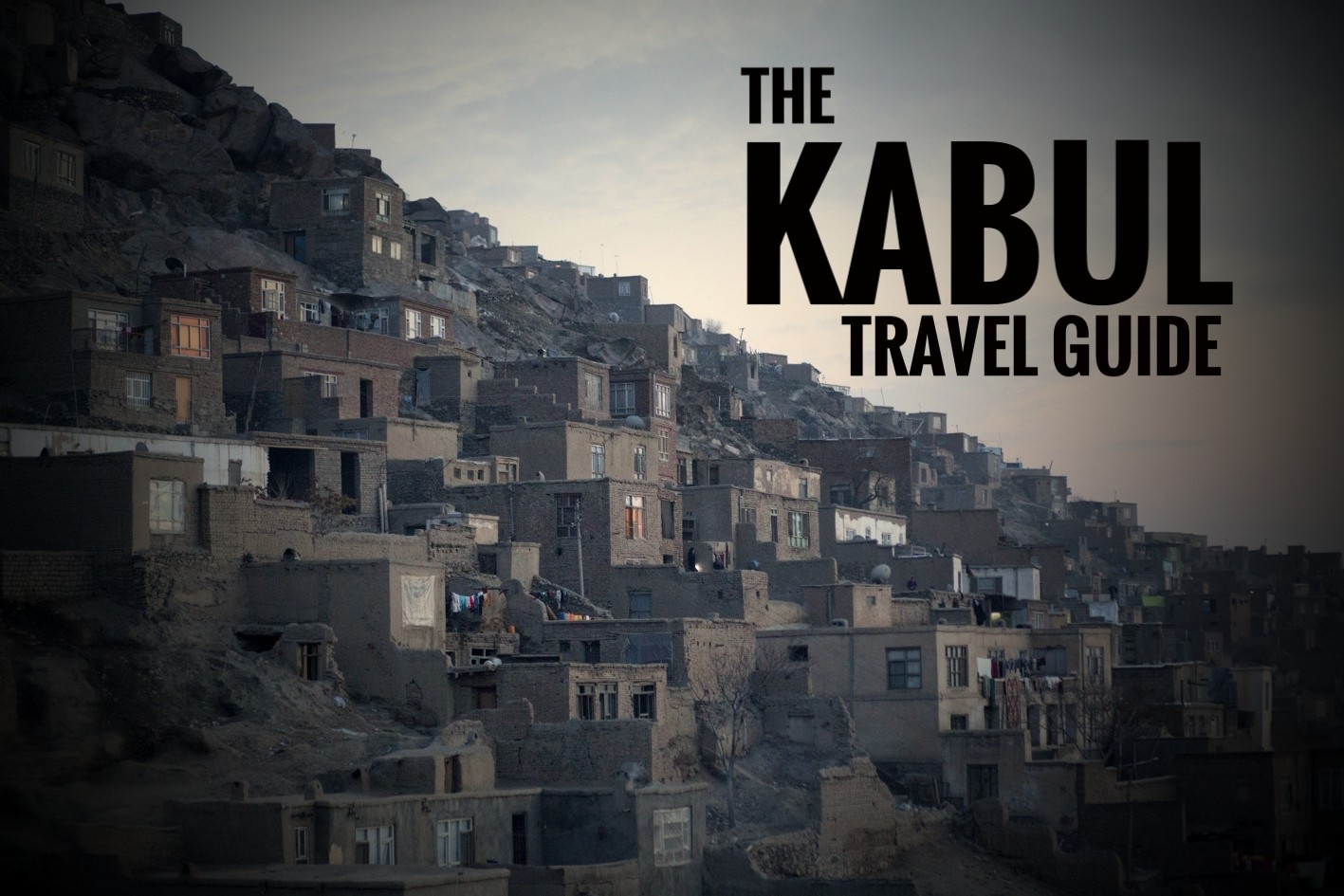 Guide How To Travel Kabul And Stay Safe Gotravelyourway