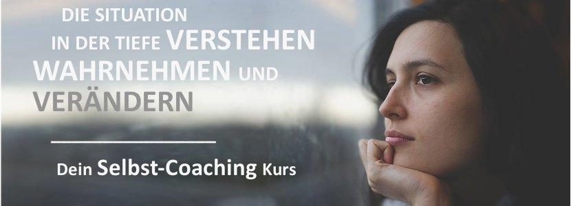 """Bild des Selbstcoaching-Kurses: """"Die Situation in der Tiefe verstehen, wahrnehmen und verändern."""""""