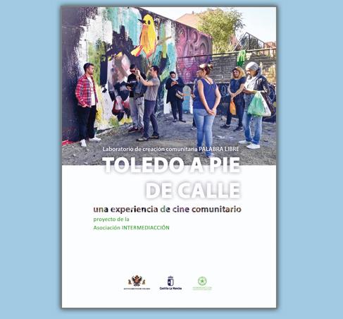 Toledo a pie de calle. Una experiencia de cine comunitario, 2016. Libro que refleja la experiencia de cine comunitario llevada a cabo por un grupo de personas ajenas al medio y que aportan su mirada sobre los diferentes barrios de la ciudad de Toledo