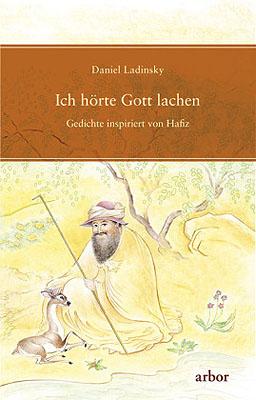 Daniel Ladinsky: Ich hörte Gott lachen - Hafiz
