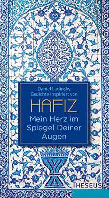 Daniel Ladinsky: Mein Herz im Spiegel Deiner Augen - Hafiz