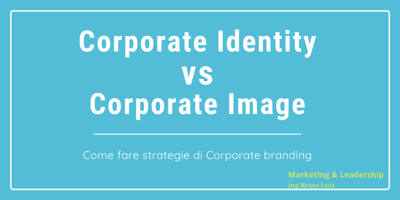 Corporate Image e corporate image - marketing e leadership - remo luzi