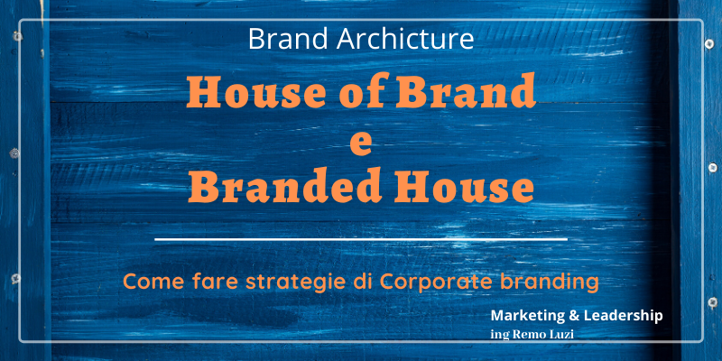 Brand architecture - branded house e house of brands