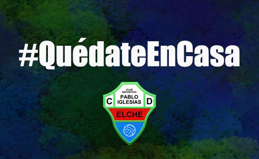 Por tu seguridad y la de los tuyos #QuedateEnCasa / Crisis del COVID-19 / Club Deportivo Pablo Iglesias Elche
