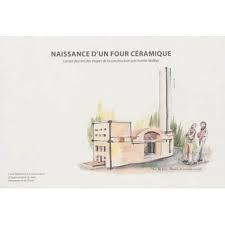 Naissance d'un four Céramique A. MALBEC LUCIE EDITIONS