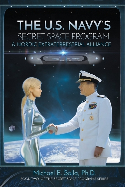 The US Navy's Secret Space Program and Nordic Extraterrestrial Alliance: Volume 2  by Michael E. Salla