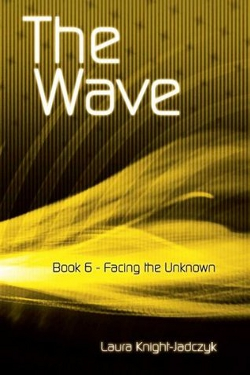 The wave vol. 6 Facing the unknown by Laura Knight-Jadczyk
