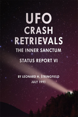 UFO Crash Retrievals: The Inner Sanctum - Status Report VI by by Leonard H. Stringfield