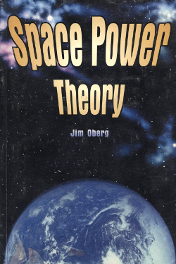 Space Power Theory by James E. Oberg