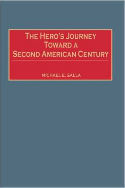 The Hero's Journey Toward a Second American Century by Michael E. Salla