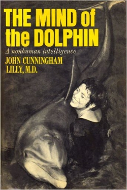 The mind of the dolphin by John C. Lilly