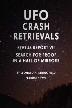 UFO crash Retrievals: Search for Proof in a Hall of Mirrors STATUS REPORT 7 by Leonard H. Stringfield