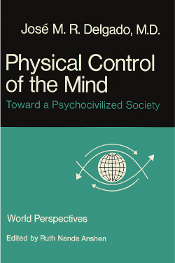 Physical Control of the Mind: Toward a Psychocivilized Society by Jose M. R. Delgado