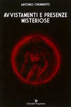 Avvistamenti e presenze misteriose by Antonio Chiumento
