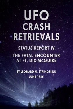 UFO crash Retrievals: The Fatal Encounter at Ft. Dix-McGuire STATUS REPORT 4 by Leonard H. Stringfield