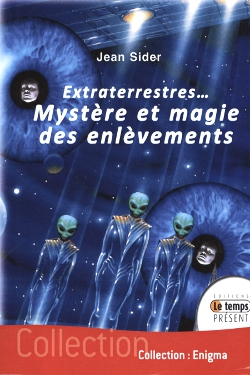 Extraterrestrese mystere et magie des enlevements by Jean Sider